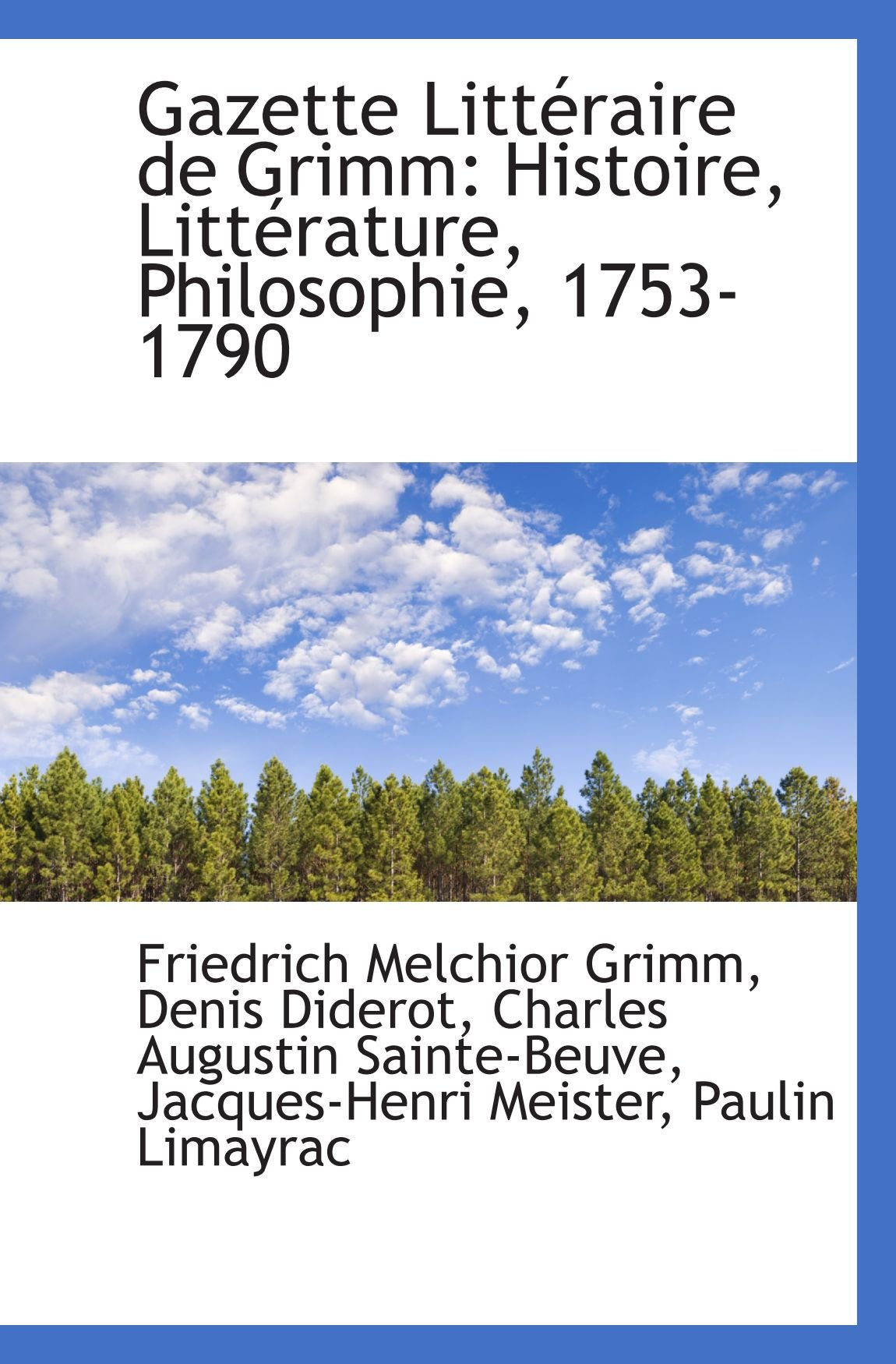 Read Online Gazette Littéraire de Grimm: Histoire, Littérature, Philosophie, 1753-1790 pdf