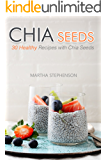Chia Seeds: 30 Healthy Recipes with Chia Seeds