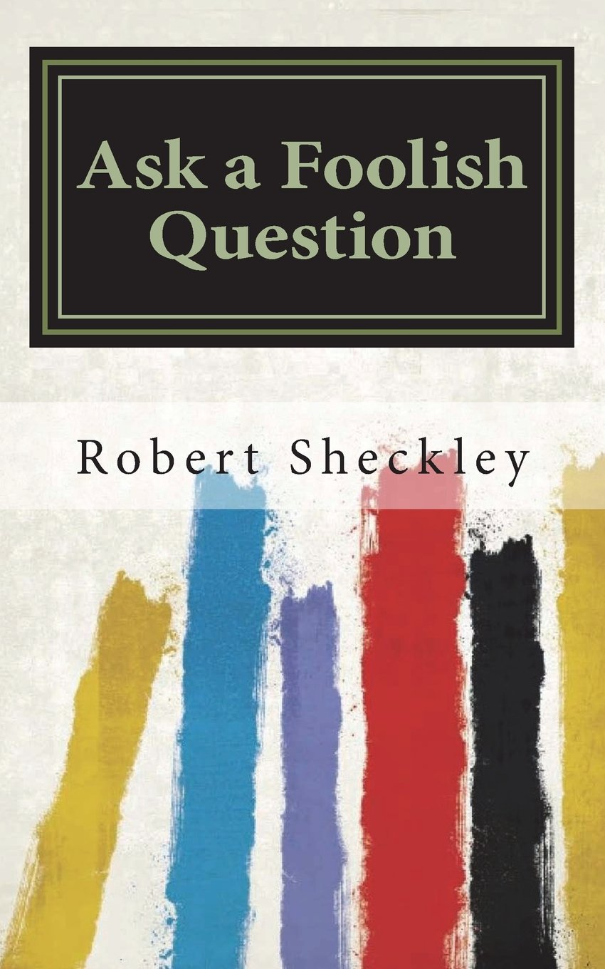 Download Ask a Foolish Question by Robert Sheckley pdf