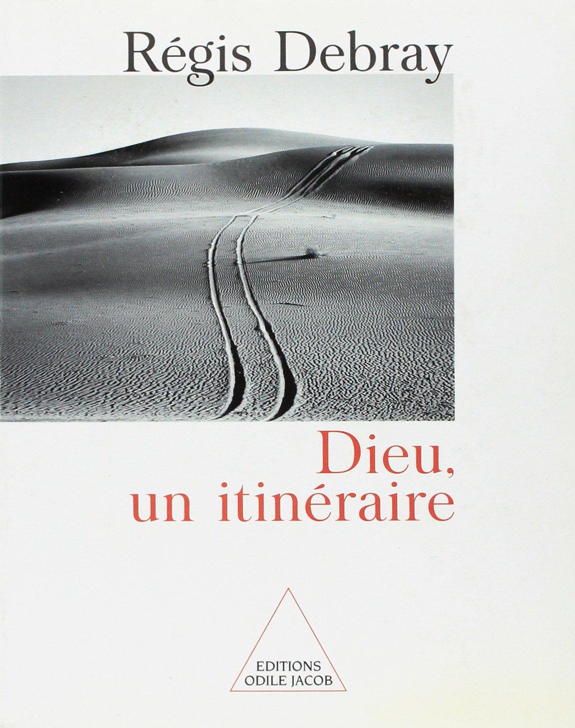 Dieu, un itinéraire Broché – 25 octobre 2001 Régis Debray Odile Jacob 2738110347 404624207