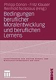 Bedingungen beruflicher Moralentwicklung und beruflichen Lernens