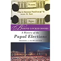 Behind Locked Doors: A History of the Papal Elections