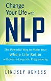 Change Your Life with NLP: The Powerful Way to Make Your Whole Life Better with Neuro-Linguistic Programming
