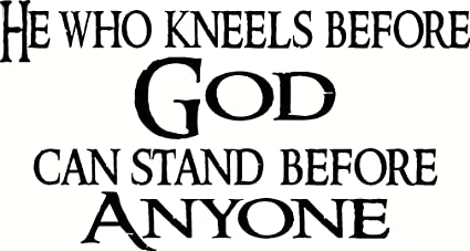 He Who Kneels Before God Can Stand Before Anyone  Bible
