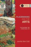 Placemaking and the Arts: Cultivating the Christian Life (Studies in Theology and the Arts)