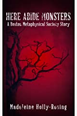 Here Abide Monsters: A Boston Metaphysical Society Story Kindle Edition