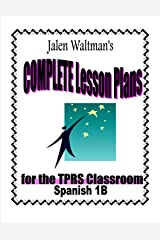 Jalen Waltman's Complete Lesson Plans for the TPRS Classroom Spanish 1B: Second Semester Level 1 Middle School Spanish Kindle Edition