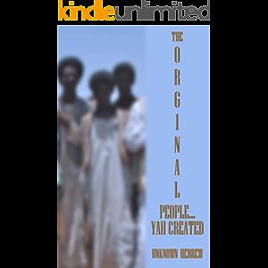 THE ORIGINAL PEOPLE YAH CREATED