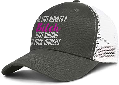Im Not Always a Bitch Just Kidding Go Fuck Yourself Mens Womens Sun Trucker Cap Adjustable Snapback Beach Hat