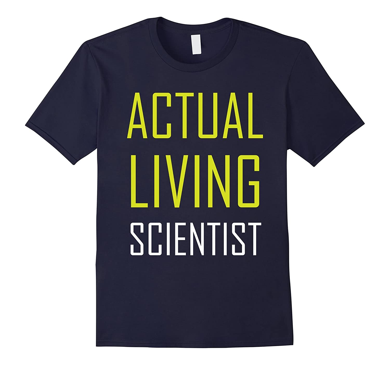 Actual Living Scientist Shirt, Funny #actuallivingscientist-TH