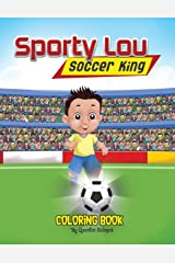 Sporty Lou - Coloring Book: Soccer King (multicultural book series for kids 3-to-6-years old) (1) Paperback