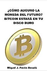 ¿Cómo auguro que será la moneda del futuro?: Bitcoin estará en tu disco duro (Spanish Edition) Kindle Edition