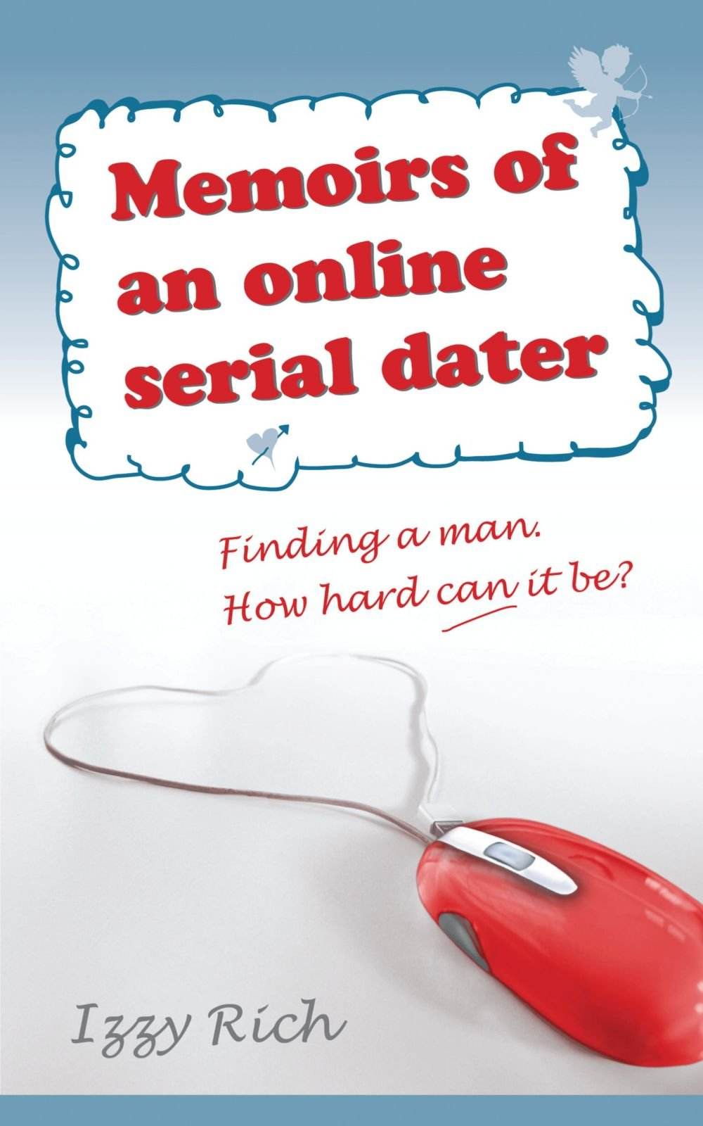Memoirs of an online serial dater: Finding a man. How hard can it be? ebook