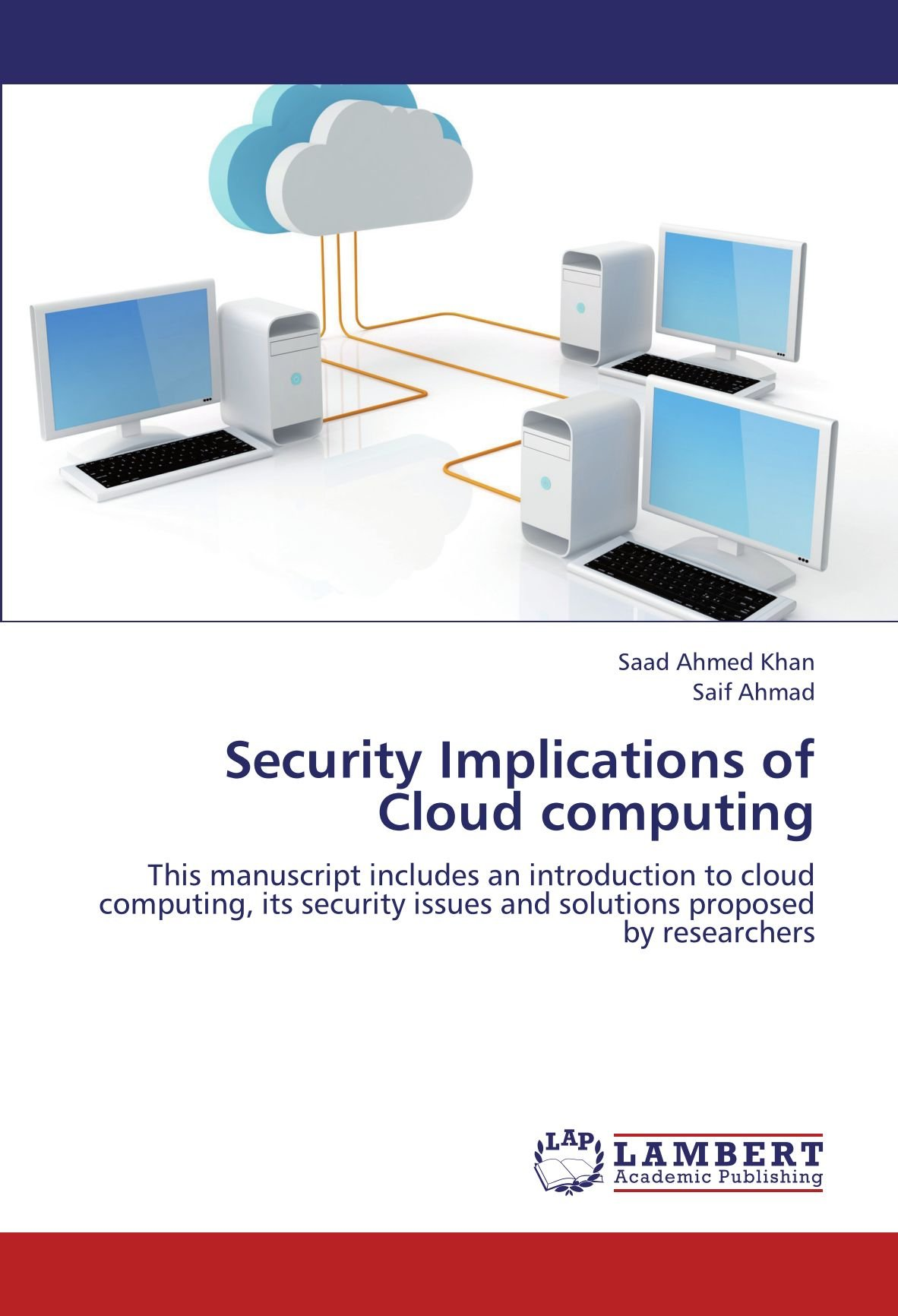 Amazon Com Security Implications Of Cloud Computing This Manuscript Includes An Introduction To Cloud Computing Its Security Issues And Solutions Proposed By Researchers 9783659133978 Khan Saad Ahmed Ahmad Saif Books
