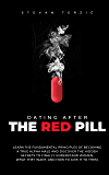 Dating After The Red Pill: Learn the fundamental principles of becoming a true alpha male and discover the hidden…