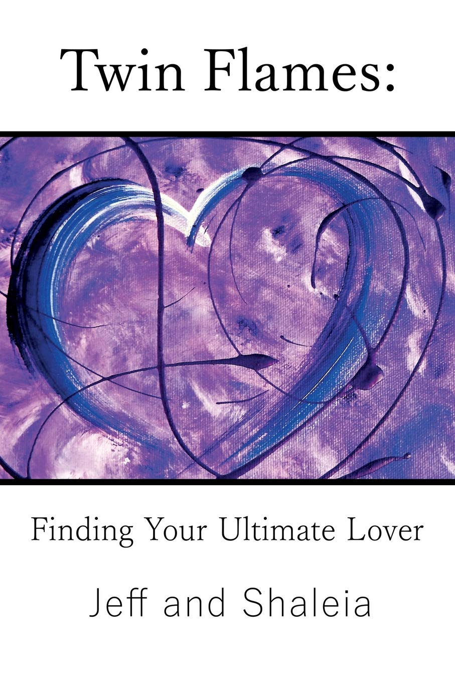 Twin Flames: Finding Your Ultimate Lover: Jeff Divine