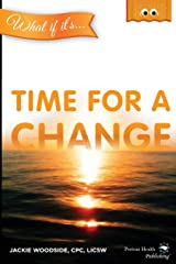 WHAT IF IT'S Time for a Change?