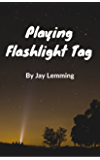Playing Flashlight Tag: A Teenage Love Story (Jay Lemming's Early Short Stories Book 1)