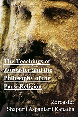 The Teachings of Zoroaster and the Philosophy of the Parsi Religion