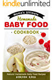 Mama's Ultimate Homemade Baby Food Cookbook: Natural Homemade Baby Food Recipes (English Edition)