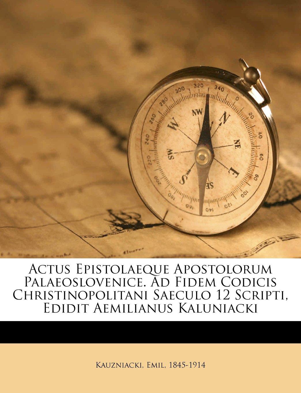 Download Actus Epistolaeque Apostolorum Palaeoslovenice. Ad Fidem Codicis Christinopolitani Saeculo 12 Scripti, Edidit Aemilianus Kaluniacki ebook