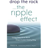 Drop the Rock… The Ripple Effect: Using Step 10 to Work Steps 6 and 7 Every Day