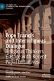 Pope Francis and Interreligious Dialogue: Religious Thinkers Engage with Recent Papal Initiatives