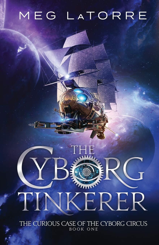 The Cyborg Tinkerer 1 The Curious Case of the Cyborg Circus: Amazon.co.uk:  LaTorre, Meg: Books