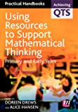 Using Resources to Support Mathematical Thinking: Primary and Early Years (Achieving QTS Practical Handbooks)