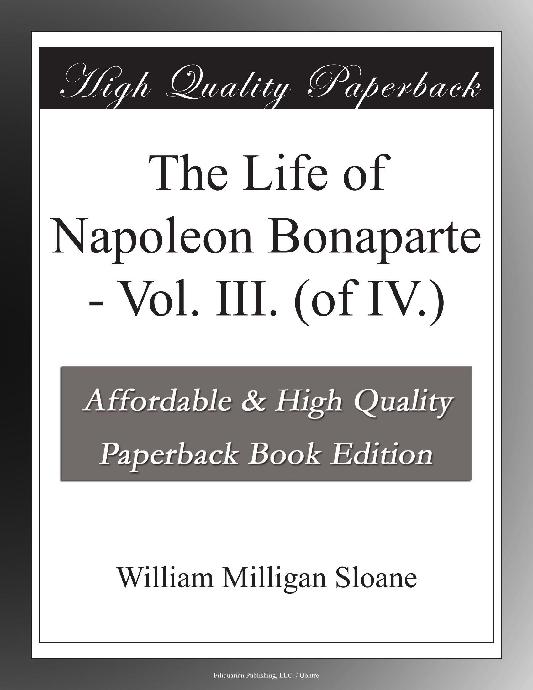 Read Online The Life of Napoleon Bonaparte - Vol. III. (of IV.) pdf