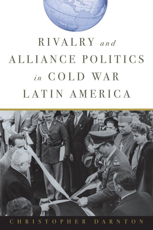 Read Online Rivalry and Alliance Politics in Cold War Latin America ebook