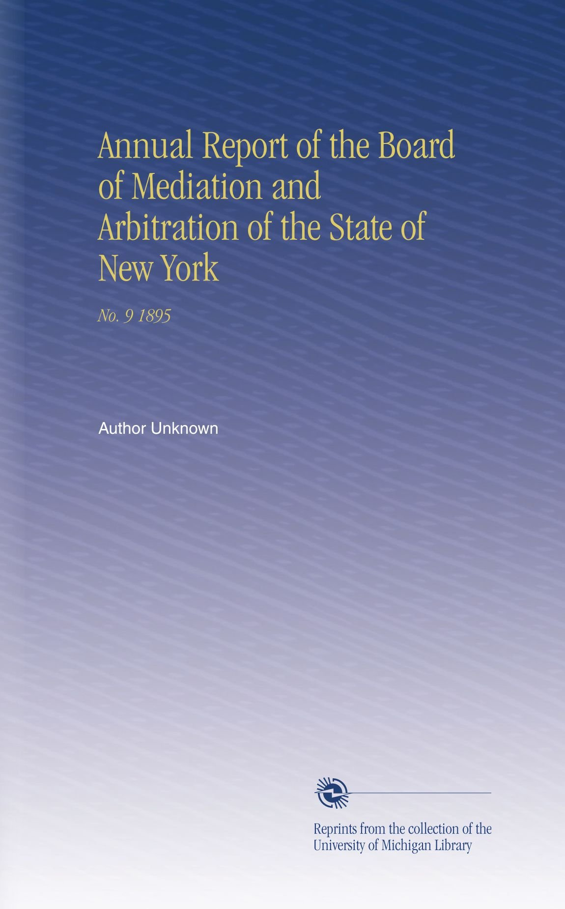 Read Online Annual Report of the Board of Mediation and Arbitration of the State of New York: No. 9 1895 pdf