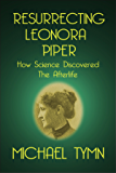 Resurrecting Leonora Piper: How Science Discovered the Afterlife