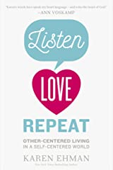 Listen, Love, Repeat: Other-Centered Living in a Self-Centered World Kindle Edition