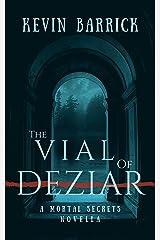 The Vial of Deziar (Mortal Secrets Book 1) Kindle Edition