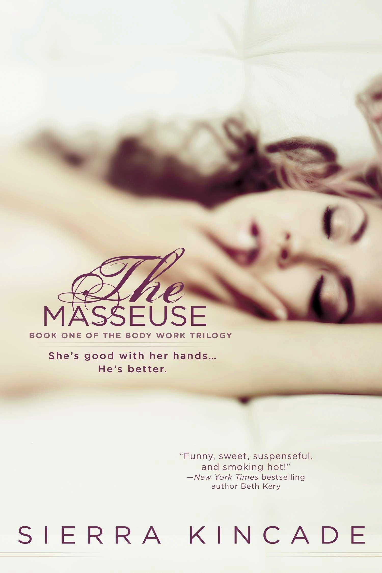 The Masseuse Body Work Trilogy Sierra Kincade 9780425277997 Amazon Books