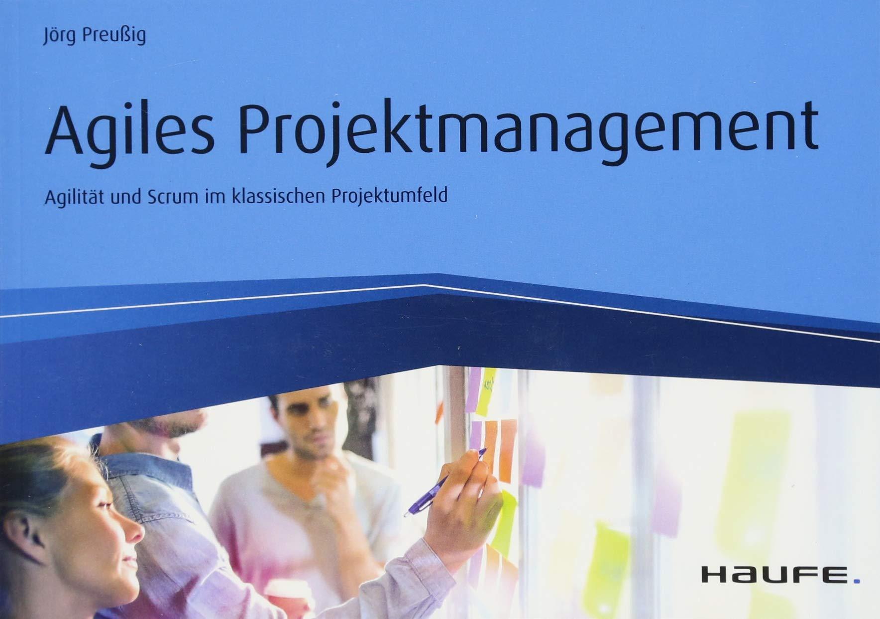 Agiles Projektmanagement: Agilität und Scrum im klassischen Projektumfeld (Haufe Fachbuch) Taschenbuch – 9. Februar 2018 Jörg Preußig Haufe Lexware 3648105892 Wirtschaft / Management