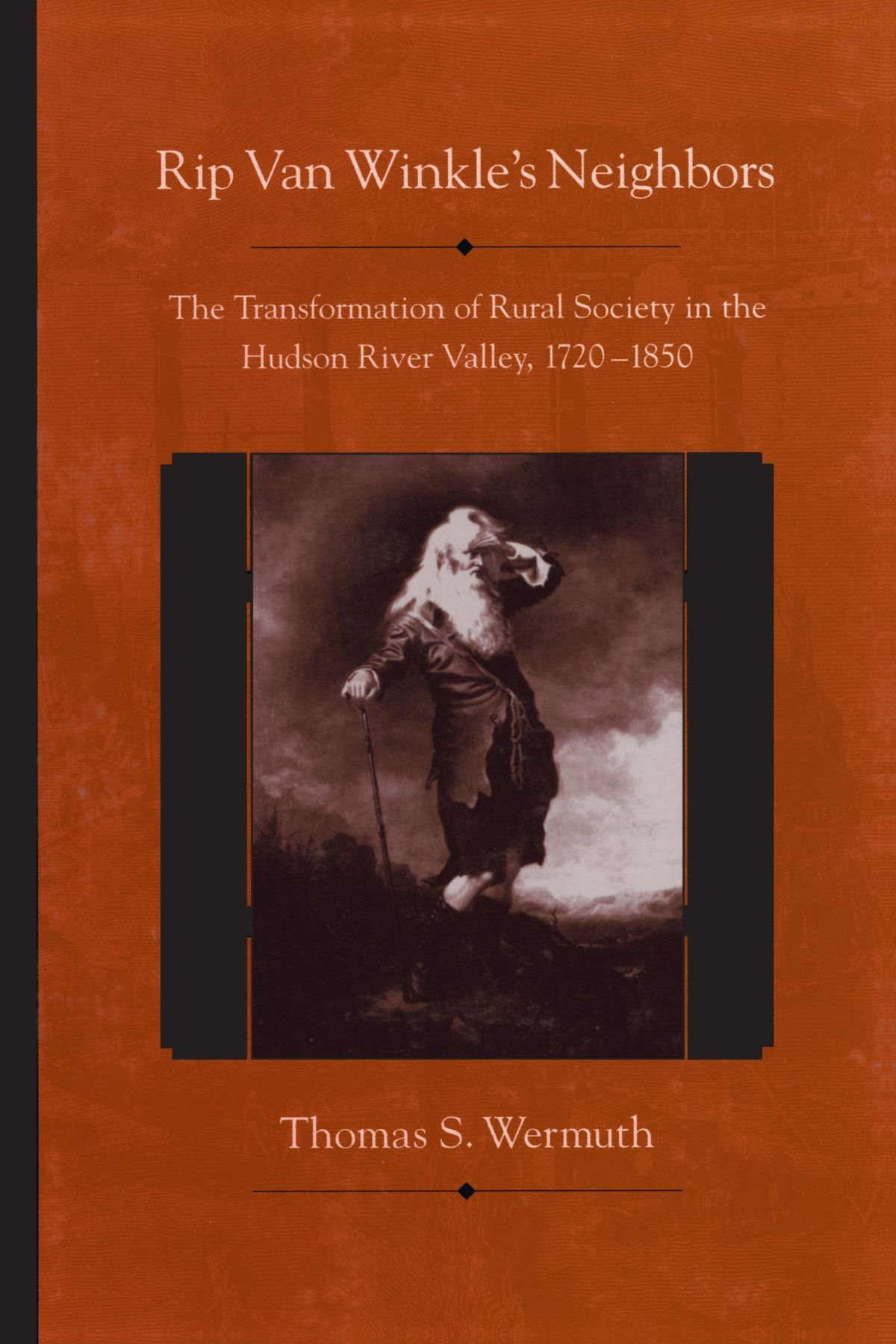 Rip Van Winkle's Neighbors: The Transformation of Rural Society in the Hudson River Valley, 1720-1850 (SUNY series, An American Region:  Studies in the Hudson Valley) pdf