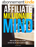 AFFILIATE MILLIONAIRE MIND: How To Leave The 9-To-5 Behind, Step Into The Life You've Always Wanted, Start Online Business And Make Money Online (English Edition)