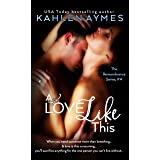 A Love Like This - A Best Friends To Lovers Medical Romance Series: The Remembrance Trilogy, Book 3