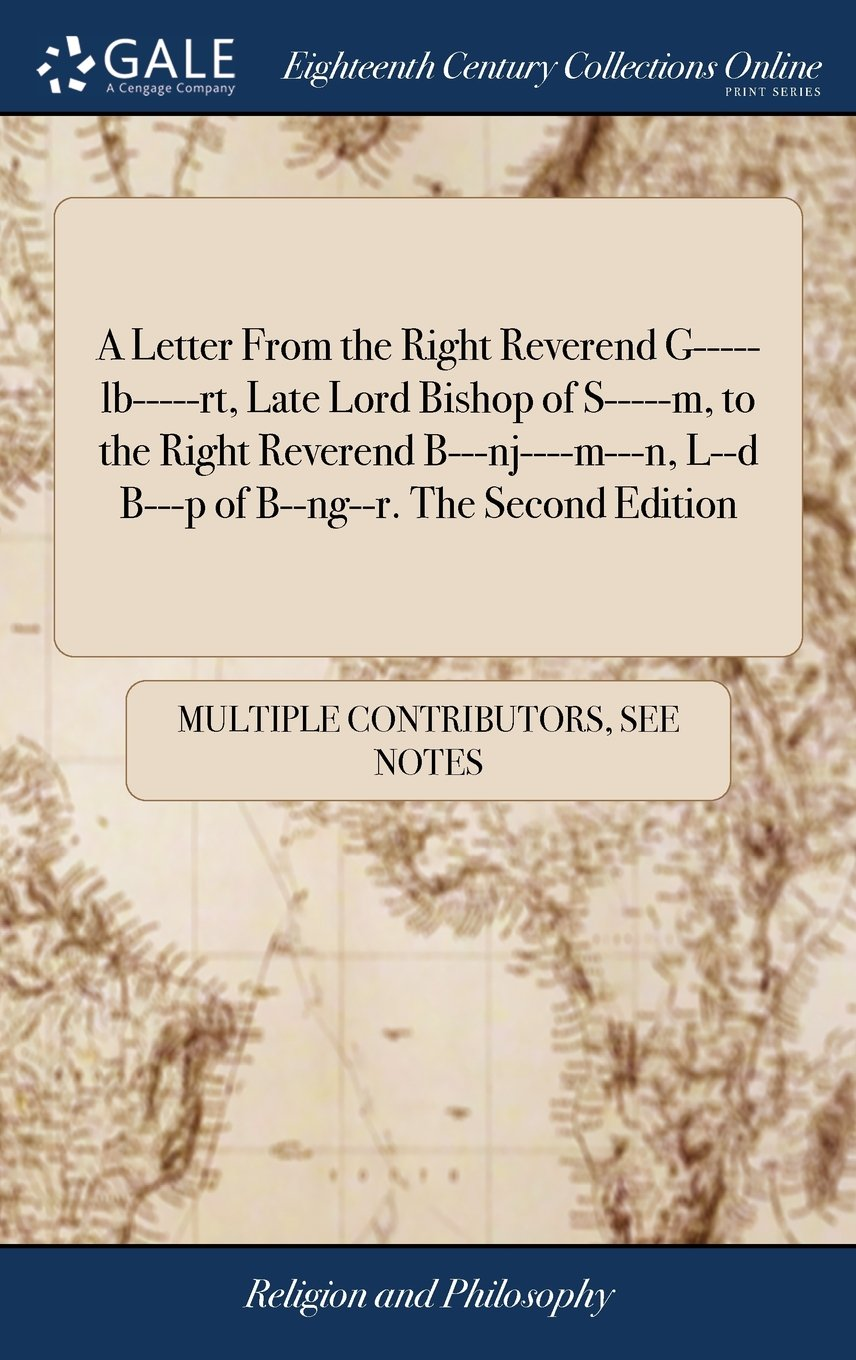 Read Online A Letter from the Right Reverend G-----Lb-----Rt, Late Lord Bishop of S-----M, to the Right Reverend B---Nj----M---N, L--D B---P of B--Ng--R. the Second Edition PDF