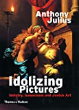 Idolizing Pictures: Idolatry, Iconocl: Idolatry, Iconoclasm and Jewish Art (Walter Neurath Memorial Lectures)