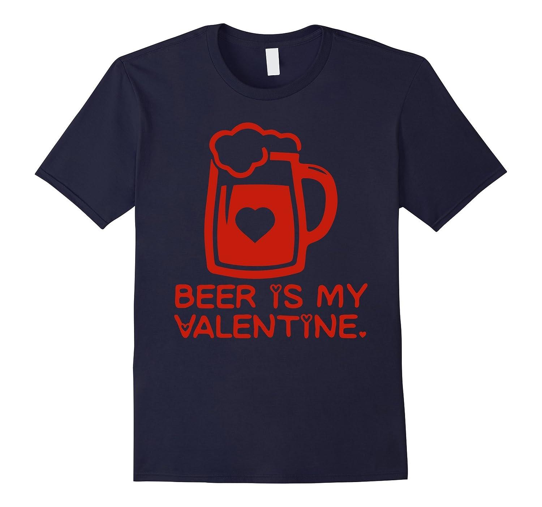 Beer is My Valentine T-shirt, Valentine's Day Tee Shirts-CL