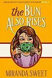 The Bun Also Rises: A Cozy Mystery Novel