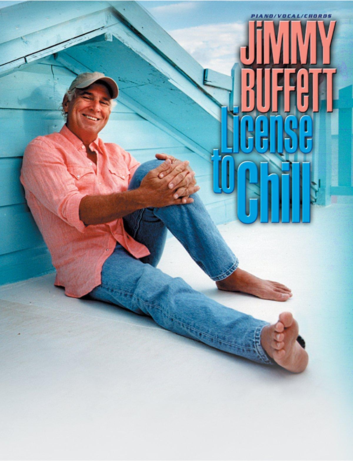 Jimmy Buffett -- License to Chill: Piano/Vocal/Chords: Jimmy Buffett ...