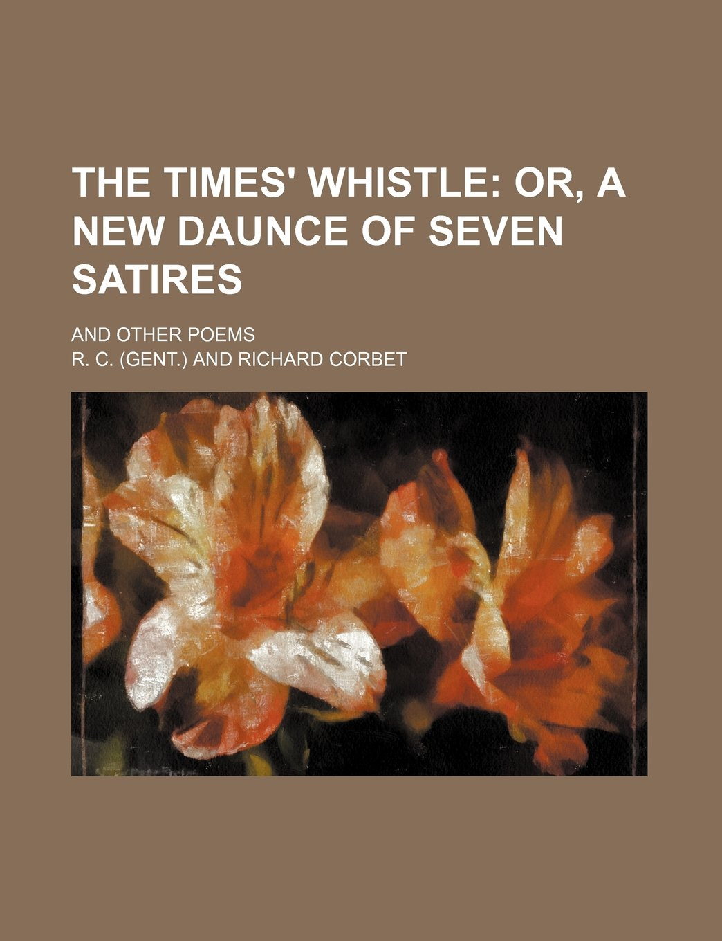 Download The times' whistle;  or, A new daunce of seven satires. and other poems pdf