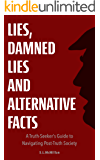 Lies, Damned Lies and Alternative Facts: A Truth-seeker's Guide to Navigating Post-Truth Society