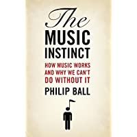 Music Instinct: How Music Works and Why We Can't Do Without It
