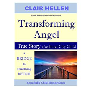 TRANSFORMING ANGEL - True Story of an Inner City Child - A Bridge to Something Better: Juvenile Nonfiction Short Story…