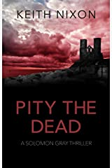 Pity The Dead: A Gripping Crime Thriller - 250,000+ Selling Series! (Solomon Gray Book 5) Kindle Edition